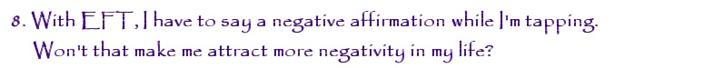 With EFT, I have to say a negative affirmation while I