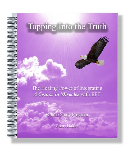 Tapping Into The Truth - The Healing Power of Integrating A Course in Miracles with EFT - Online Study Program by Sheri Baker